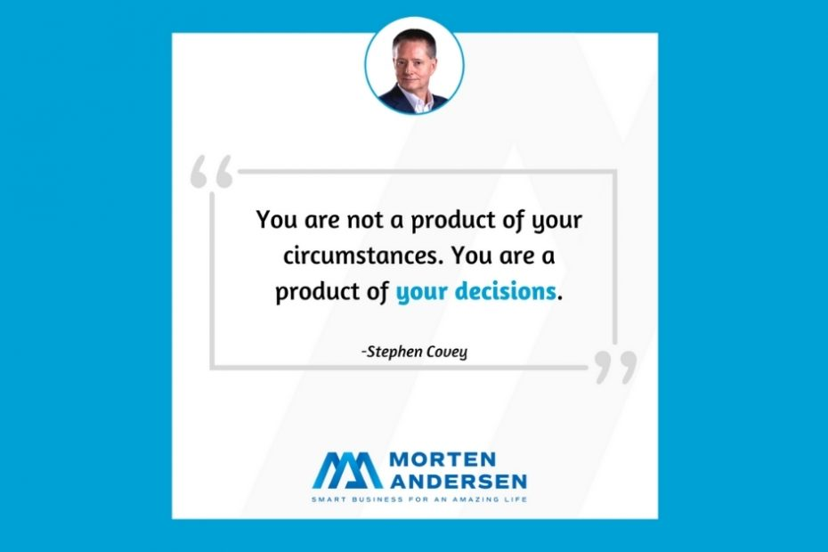 Morten Andersen - Your are a product of your decisions!